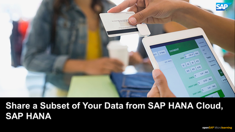 Thumbnail for entry Tutorial 9: Share a Subset of Your Data from SAP HANA Cloud - SAP HANA database