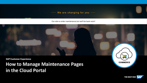 Thumbnail for entry How to Manage Maintenance Pages in the Cloud Portal - SAP Commerce Cloud