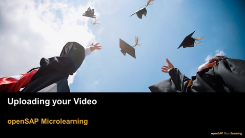 Thumbnail for entry Uploading your video - openSAP Microlearning