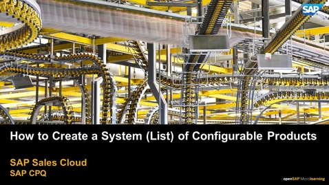 Thumbnail for entry How to Create a System (List) of Configurable Products - SAP CPQ