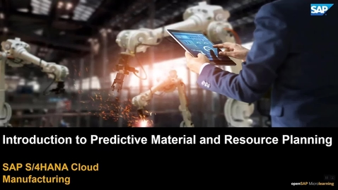 Thumbnail for entry Introduction to Predictive Material and Resource Planning  - SAP S/4HANA Manufacturing