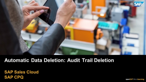 Thumbnail for entry Automatic Data Deletion: Audit Trail Deletion - SAP CPQ