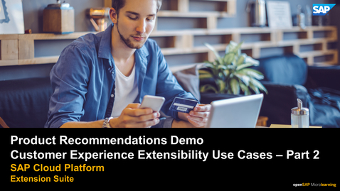 Thumbnail for entry Product Recommendations Demo - SAP Customer Experience Extensibility Use Cases  - Part 2