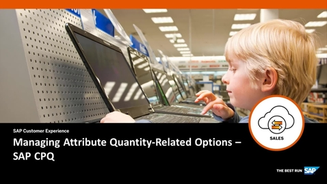 Thumbnail for entry Managing Attribute Quantity-Related Options - SAP CPQ