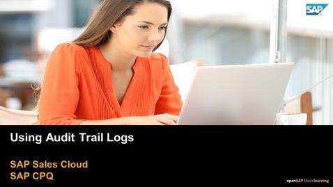 Thumbnail for entry Using Audit Trail Logs - SAP CPQ