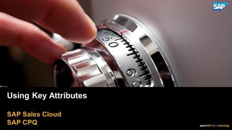 Thumbnail for entry Using Key Attributes - SAP CPQ