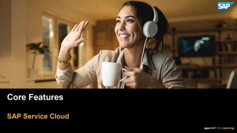 Thumbnail for entry SAP Service Cloud Core Features