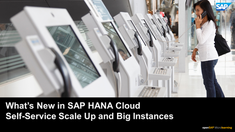 Thumbnail for entry What's New in SAP HANA Cloud - Self-Service Scale Up and Big Instances