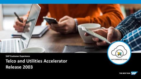 Thumbnail for entry 2003 Release: Telco and Utilities Accelerator - SAP Commerce