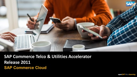 Thumbnail for entry 2011 Release: Τelco & Utilities Accelerator - SAP Commerce Cloud