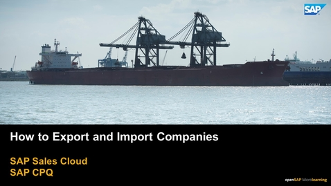 Thumbnail for entry How to Export and Import Companies - SAP CPQ