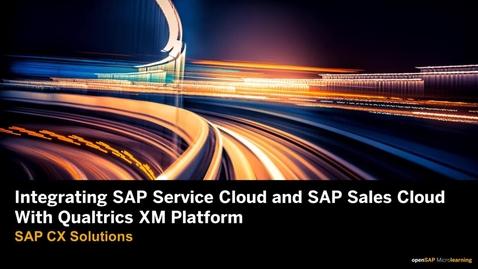 Thumbnail for entry Integrating SAP Service Cloud and SAP Sales Cloud with Qualtrics XM Platform