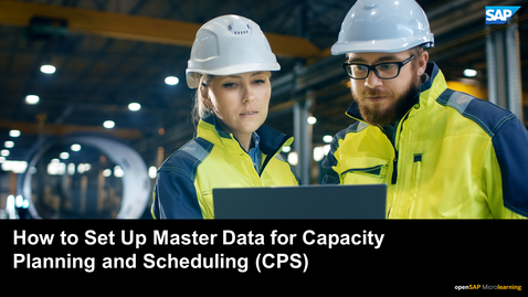 Thumbnail for entry How to Set Up Master Data for Capacity Planning and Scheduling (CPS) - SAP S/4HANA Manufacturing