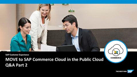 Thumbnail for entry MOVE to SAP Commerce Cloud in the Public Cloud - Q&A Part 2