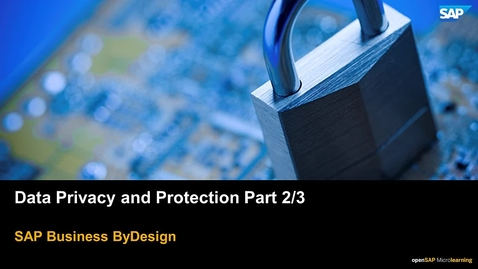 Thumbnail for entry Data Privacy and Protection Part 2/3 - SAP Business ByDesign