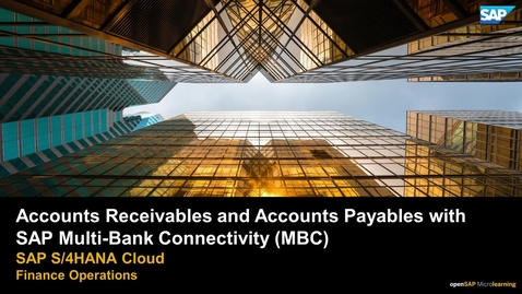 Thumbnail for entry Accounts Receivables and Accounts Payables with SAP Multi-Bank Connectivity (MBC) - SAP S/4HANA Cloud Finance