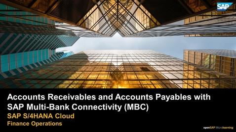 Thumbnail for entry Accounts Receivables and Accounts Payables with SAP Multi-Bank Connectivity (MBC) - SAP S/4HANA Cloud Finance