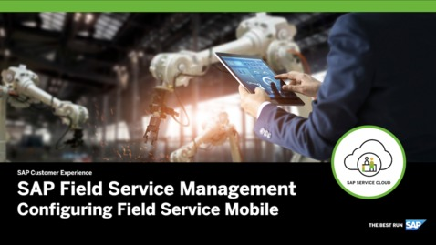 Thumbnail for entry Configuring Field Service Mobile – SAP Field Service Management