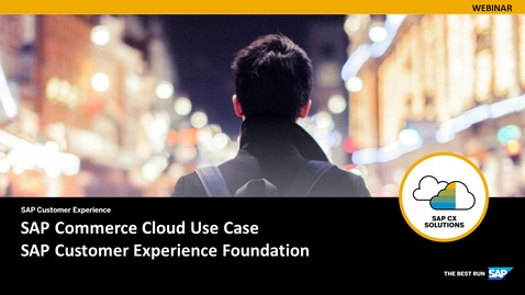 Thumbnail for entry SAP Commerce Cloud Use Case - SAP Customer Experience Foundation - Webinars