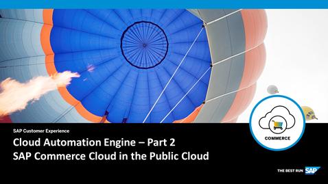 Thumbnail for entry Cloud Automation Engine - Part 2 - SAP Commerce Cloud