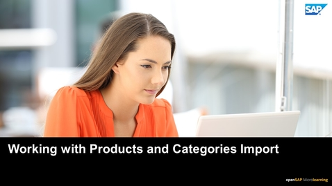 Thumbnail for entry Working with Products and Categories Import - SAP Upscale Commerce