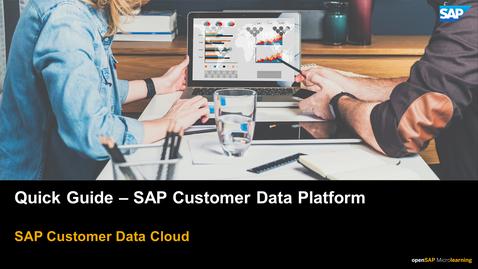 Thumbnail for entry Quick Guide for SAP Customer Data Platform - SAP Customer Data