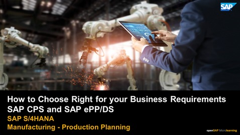 Thumbnail for entry How to  Choose Right for Your Business Requirements SAP CPS and SAP ePP/DS - SAP S/4HANA Manufacturing
