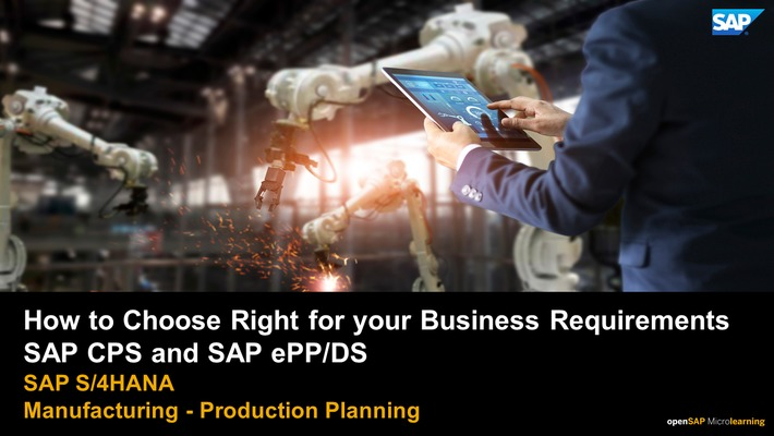 How to  Choose Right for Your Business Requirements SAP CPS and SAP ePP/DS - SAP S/4HANA Manufacturing