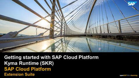 Thumbnail for entry Getting started with SAP Cloud Platform – Kyma Runtime (SKR) -  SAP Cloud Platform Extension Suite