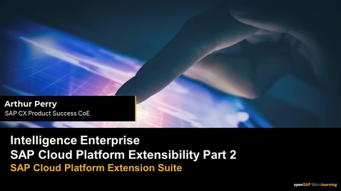 Thumbnail for entry Intelligence Enterprise - SAP Cloud Platform Extensibility Part  2