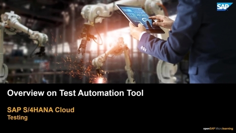 Thumbnail for entry Overview on Test Automation Tool - S/4HANA Cloud Testing