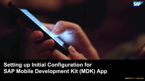 Thumbnail for entry Setting up Initial Configuration for SAP Mobile Development Kit (MDK) App - SAP MDK