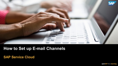 Thumbnail for entry How to Set Up Email Channels - SAP Service Cloud