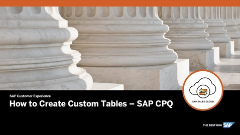 Thumbnail for entry How to Create Custom Tables - SAP CPQ