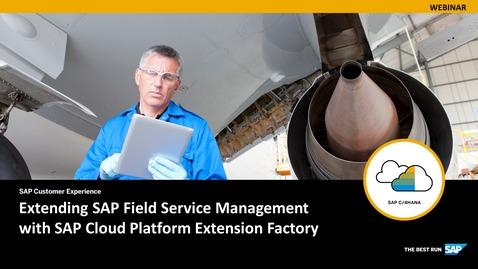 Thumbnail for entry Extending SAP Field Service Management with SAP Cloud Platform Extension Factory - Webinars
