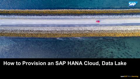 Thumbnail for entry How to Provision an SAP HANA Cloud, Data Lake