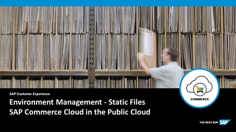 Thumbnail for entry Environment Management – Static Files - SAP Commerce Cloud