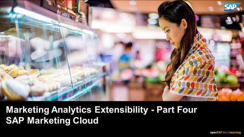 Thumbnail for entry Marketing Analytics Extensibility -Part 4 - SAP Marketing Cloud