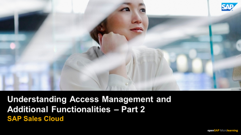 Thumbnail for entry Understanding Access Management and Additional Functionalities - Part 2 - SAP Sales Cloud
