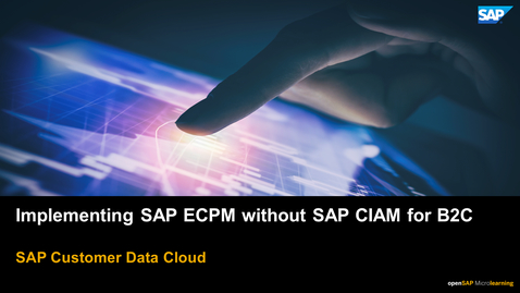 Thumbnail for entry Implementing SAP ECPM without SAP CIAM for B2C  - SAP Customer Data Cloud