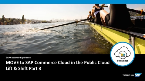 Thumbnail for entry MOVE to SAP Commerce Cloud in the Public Cloud - Lift & Shift Part 3