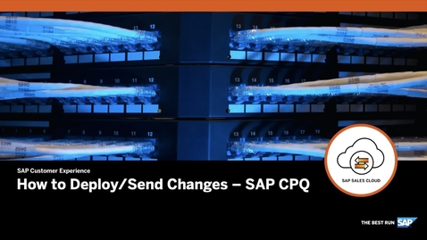 Thumbnail for entry How to Deploy/Send Changes - SAP CPQ