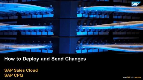 Thumbnail for entry How to Deploy and Send Changes - SAP CPQ