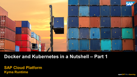 Thumbnail for entry Docker and Kubernetes in a Nutshell - Part 1 - SAP Cloud Platform Kyma Runtime