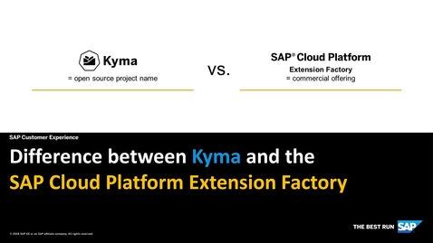 Thumbnail for entry The Difference between Kyma and SAP Cloud Platform Extension Factory