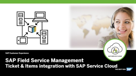 Thumbnail for entry Ticket and Items Integration with SAP Service Cloud – SAP Field Service Management
