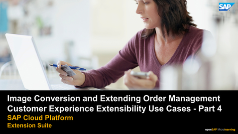 Thumbnail for entry Image Conversion and Extending Order Management - SAP Customer Experience Extensibility Use Cases  - Part 4