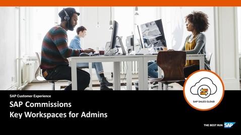 Thumbnail for entry Key Workspaces for Admins - SAP Sales Cloud: SAP Commissions