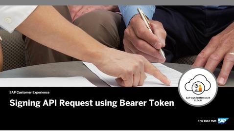 Thumbnail for entry Signing API Request using Bearer Token - SAP Customer Data Cloud