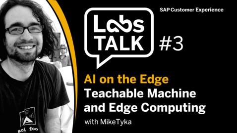Thumbnail for entry Labs Talk - Episode #3: AI on the Edge - Teachable Machine and Edge Computing